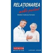 Relationarea medic-pacient. Modelul medicului formator/Lucian Josan