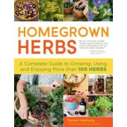 Homegrown Herbs: A Complete Guide to Growing, Using, and Enjoying More Than 100 Herbs, Paperback