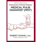 Medical Pulse Diagnosis(R) (MPD(R)): Fundamentals of Chinese Medicine Medical Pulse Diagnosis(R) (MPD(R)), Hardcover/Robert Doane