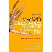A Guide to Living with Ehlers-Danlos Syndrome (Hypermobility Type): Bending Without Breaking (2nd Edition), Paperback/Isobel Knight