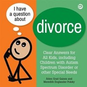 I Have a Question about Divorce: A Book for Children with Autism Spectrum Disorder or Other Special Needs, Hardcover/Arlen Grad Gaines