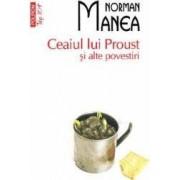 Ceaiul lui Proust si alte povestiri - Norman Manea