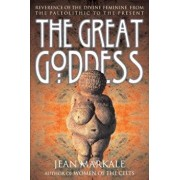 The Great Goddess: Reverence of the Divine Feminine from the Paleolithic to the Present, Paperback/Jean Markale
