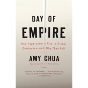 Day of Empire: How Hyperpowers Rise to Global Dominance--And Why They Fall, Paperback/Amy Chua