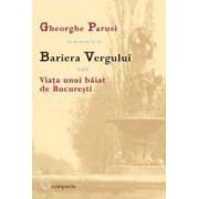 Bariera Vergului sau Viata unui baiat de Bucuresti - Gheorghe Parusi