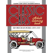 Classic Cars Adult Coloring Book #1: Early American Automobiles (1895-1919), Paperback/Click Americana