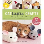 Cattastic Crafts: DIY Project for Cats and Cat People, Paperback/Mariko Ishikawa
