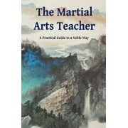 The Martial Arts Teacher: A Practical Guide to a Noble Way, Paperback/Jonathan Bluestein Shifu