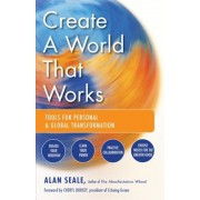 Create a World That Works: Tools for Personal & Global Transformation, Paperback