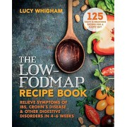 The Low-Fodmap Recipe Book: Relieve Symptoms of Ibs, Crohn's Disease and Other Digestive Disorders in 8 Weeks, Paperback/Lucy Whigham