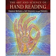 The Art and Science of Hand Reading: Classical Methods for Self-Discovery Through Palmistry, Hardcover/Ellen Goldberg