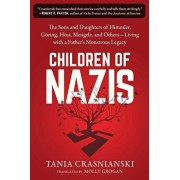 Children of Nazis: The Sons and Daughters of Himmler, Göring, Höss, Mengele, and Others-- Living with a Father's Monstrous Legacy, Paperback/Tania Crasnianski