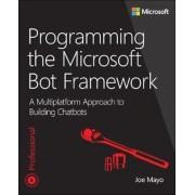 Programming the Microsoft Bot Framework: A Multiplatform Approach to Building Chatbots, Paperback