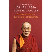 Arta de a fi fericit intr-o lume zbuciumata/Dalai Lama, Howard C. Cutler