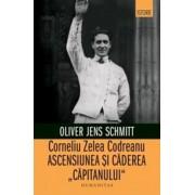 Capitanul Codreanu:ascensiunea si declinul conducatorului fascist/Oliver Jean Schmitt