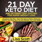 21 Day Keto Diet and Intermittent Fasting For Rapid Weight Loss: Ketogenic Diet Plan: Get in the Zone to Detox, Reset and Cleanse Your Body, Burn Fat, Paperback/Lisa Scott