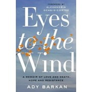 Eyes to the Wind: A Memoir of Love and Death, Hope and Resistance, Hardcover/Ady Barkan