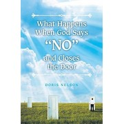 "What Happens When God Says ""No"" and Closes the Door, Paperback/Doris Nelson"