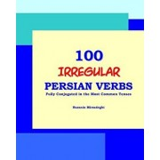 100 Irregular Persian Verbs (Fully Conjugated in the Most Common Tenses)(Farsi-English Bi-Lingual Edition), Paperback/Nazanin Mirsadeghi