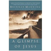 A Glimpse of Jesus: The Stranger to Self-Hatred, Paperback/Brennan Manning
