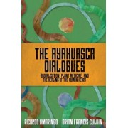The Ayahuasca Dialogues: Globalization, Plant Medicine, and the Healing of the Human Heart, Paperback/Brian Francis Culkin