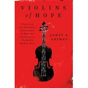 Violins of Hope: Violins of the Holocaust--Instruments of Hope and Liberation in Mankind's Darkest Hour, Paperback/James A. Grymes