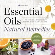 Essential Oils Natural Remedies: The Complete A-Z Reference of Essential Oils for Health and Healing, Paperback/Althea Press
