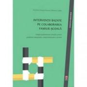 Interventii bazate pe colaborarea familie-scoala. Solutii fundamentate stiintific pentru probleme emotionale comportamen