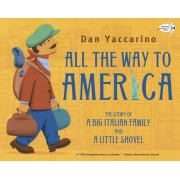All the Way to America: The Story of a Big Italian Family and a Little Shovel, Paperback