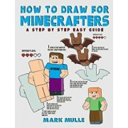 How to Draw for Minecrafters: A Step by Step Easy Guide (an Unofficial Minecraft Book), Paperback/Mark Mulle