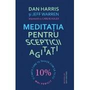 Meditatia pentru scepticii agitati. O carte care te invata cum sa fii cu 10 procente mai fericit