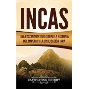 Incas: Una Fascinante Gua sobre la Historia del Imperio y la Civilizacin Inca, Hardcover/Captivating History