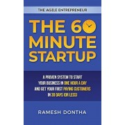 The 60-Minute Startup: A Proven System to Start Your Business in One Hour a Day and Get Your First Paying Customers in Thirty Days (or Less), Hardcover/Ramesh K. Dontha