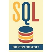 SQL for Beginners: Learn the Structured Query Language for the Most Popular Databases Including Microsoft SQL Server, Mysql, Mariadb, Pos, Paperback/Preston Prescott