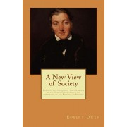 A New View of Society: Essays on the Principle of the Formation of the Human Character, and the Application of the Principle to Practice, Paperback/Robert Owen