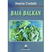 Baia Balkan/Ileana Cudalb