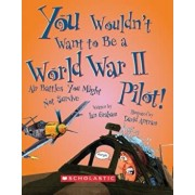 You Wouldn't Want to Be a World War II Pilot!: Air Battles You Might Not Survive, Paperback/Ian Graham