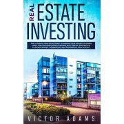 Real Estate Investing: The Ultimate Practical Guide To Making your Riches, Retiring Early and Building Passive Income with Rental Properties,, Paperback/Victor Adams