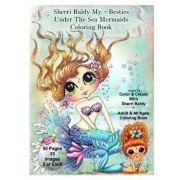 Sherri Baldy My-Besties Under the Sea Mermaids Coloring Book for Adults and All Ages: Sherri Baldy My Besties Fan Favorite Mermaids Are Now Available, Paperback/Sherri Ann Baldy