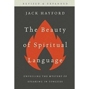 Beauty of Spiritual Language: Unveiling the Mysteries of Speaking in Tongues, Revised and Expanded Edition, Paperback/Jack Hayford