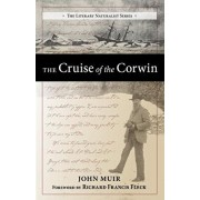 The Cruise of the Corwin: Journal of the Arctic Expedition of 1881 in Search of de Long and the Jeannette, Paperback/John Muir