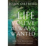 The Life You've Always Wanted: Spiritual Disciplines for Ordinary People, Paperback/John Ortberg