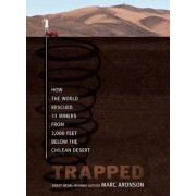 Trapped: How the World Rescued 33 Miners from 2,000 Feet Below the Chilean Desert, Hardcover