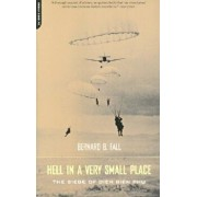 Hell in a Very Small Place: The Siege of Dien Bien Phu, Paperback/Bernard Fall