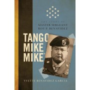 Tango Mike Mike: The Story of Master Sergeant Roy P. Benavidez, Hardcover