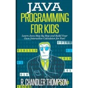 Java Programming for Kids: Learn Java Step by Step and Build Your Own Interactive Calculator for Fun!, Paperback