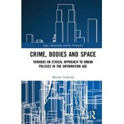 Crime, Bodies and Space. Towards an Ethical Approach to Urban Policies in the Information Age, Hardback/Miriam Tedeschi