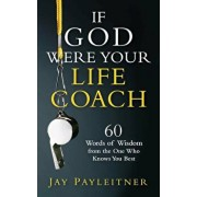 If God Were Your Life Coach: 60 Words of Wisdom from the One Who Knows You Best, Paperback/Jay Payleitner