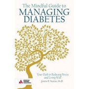 The Mindful Guide to Managing Diabetes: Your Path to Reducing Stress and Living Well, Paperback/Joesph Napora