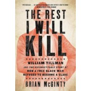 The Rest I Will Kill: William Tillman and the Unforgettable Story of How a Free Black Man Refused to Become a Slave, Paperback